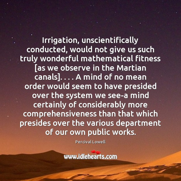 Irrigation, unscientifically conducted, would not give us such truly wonderful mathematical fitness [ Fitness Quotes Image