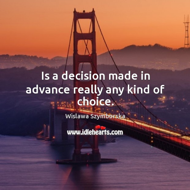 Is a decision made in advance really any kind of choice. Image