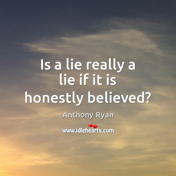 Image, Is a lie really a lie if it is honestly believed?