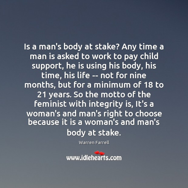 Is a man's body at stake? Any time a man is asked Warren Farrell Picture Quote