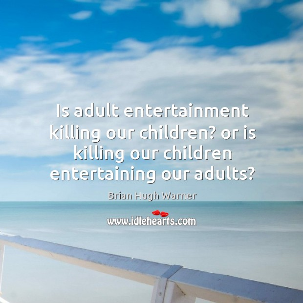 Image, Is adult entertainment killing our children? or is killing our children entertaining our adults?