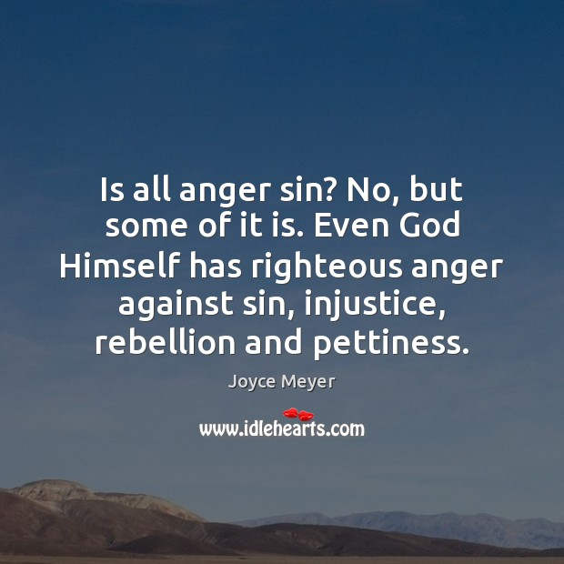 Image, Is all anger sin? No, but some of it is. Even God