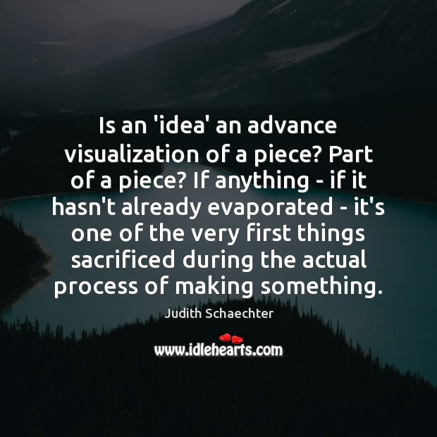 Image, Is an 'idea' an advance visualization of a piece? Part of a