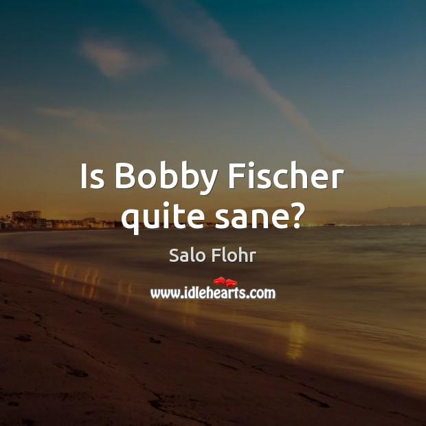 Is Bobby Fischer quite sane? Image