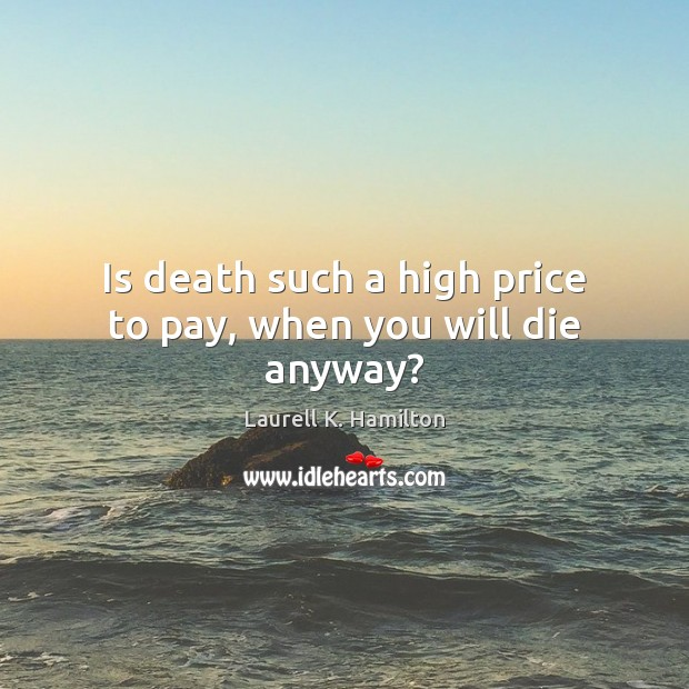 Image, Is death such a high price to pay, when you will die anyway?