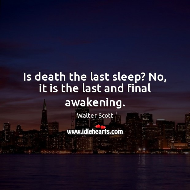 Is death the last sleep? No, it is the last and final awakening. Walter Scott Picture Quote