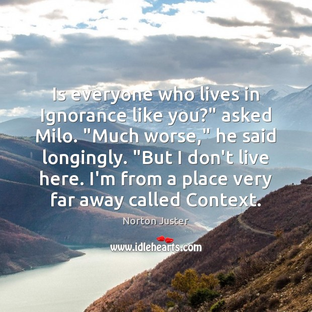"""Image, Is everyone who lives in Ignorance like you?"""" asked Milo. """"Much worse,"""""""