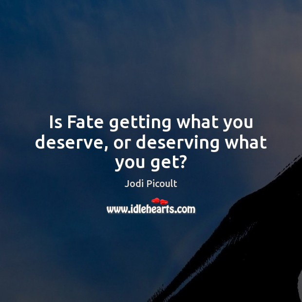 Image, Is Fate getting what you deserve, or deserving what you get?
