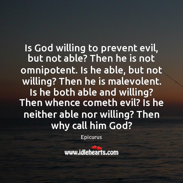 Image, Is God willing to prevent evil, but not able? Then he is