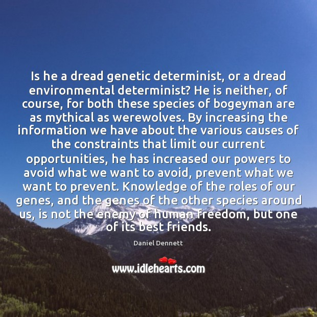 Is he a dread genetic determinist, or a dread environmental determinist? He Image