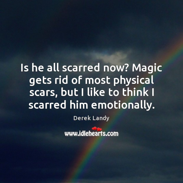 Image, Is he all scarred now? Magic gets rid of most physical scars,