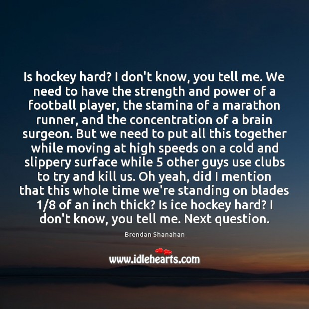 Image, Is hockey hard? I don't know, you tell me. We need to