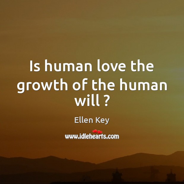 Image, Is human love the growth of the human will ?