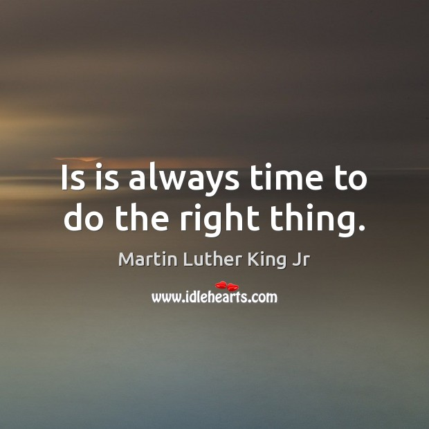 Is is always time to do the right thing. Image