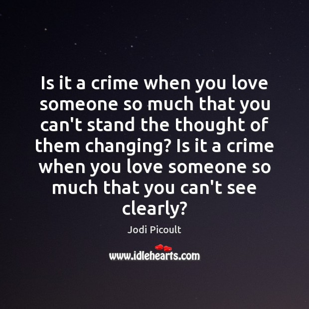 Is it a crime when you love someone so much that you Jodi Picoult Picture Quote