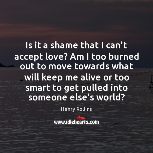 Image, Is it a shame that I can't accept love? Am I