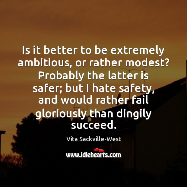 Is it better to be extremely ambitious, or rather modest? Probably the Vita Sackville-West Picture Quote