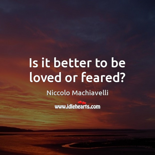 Is it better to be loved or feared? Image