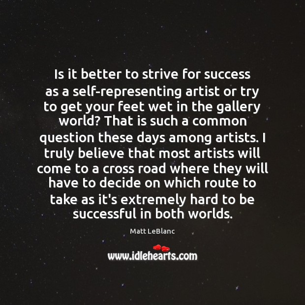 Is it better to strive for success as a self-representing artist or To Be Successful Quotes Image