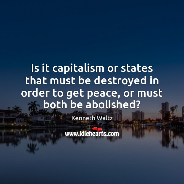Is it capitalism or states that must be destroyed in order to Image