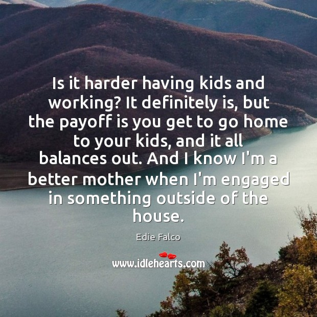 Image, Is it harder having kids and working? It definitely is, but the