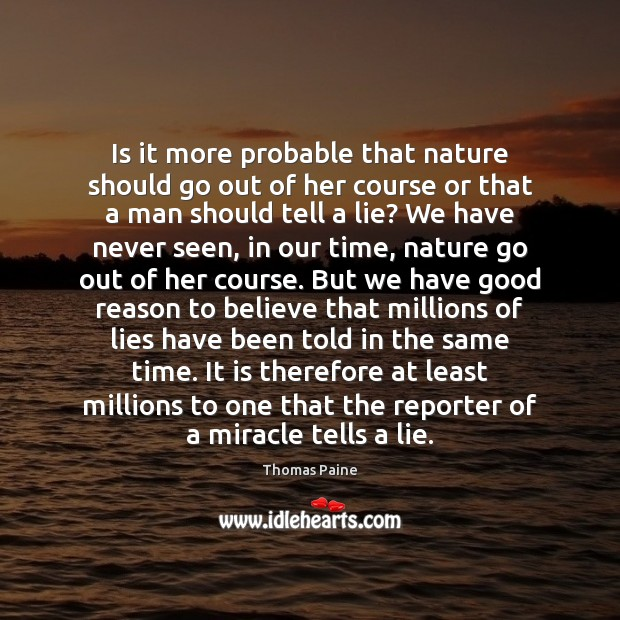 Is it more probable that nature should go out of her course Thomas Paine Picture Quote