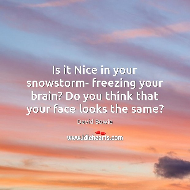 Image, Is it Nice in your snowstorm- freezing your brain? Do you think