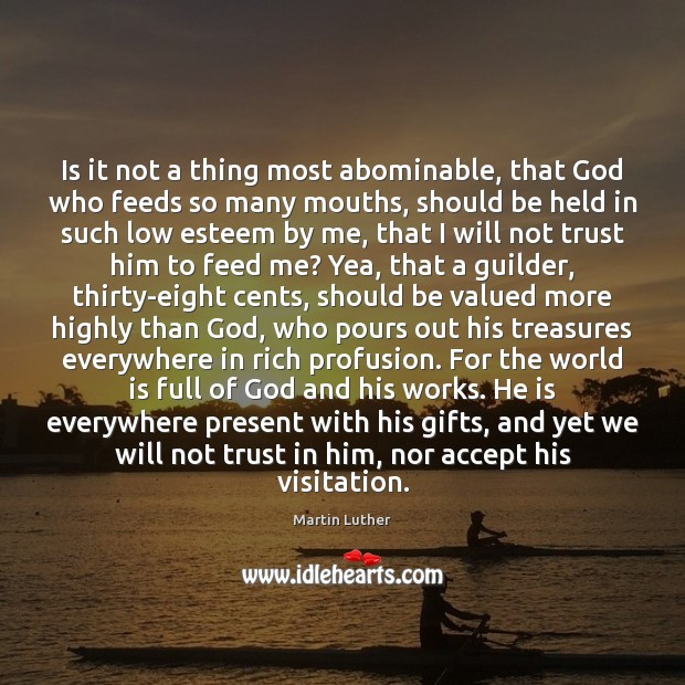 Is it not a thing most abominable, that God who feeds so Martin Luther Picture Quote