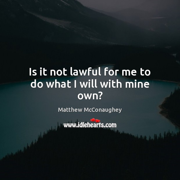 Image, Is it not lawful for me to do what I will with mine own?