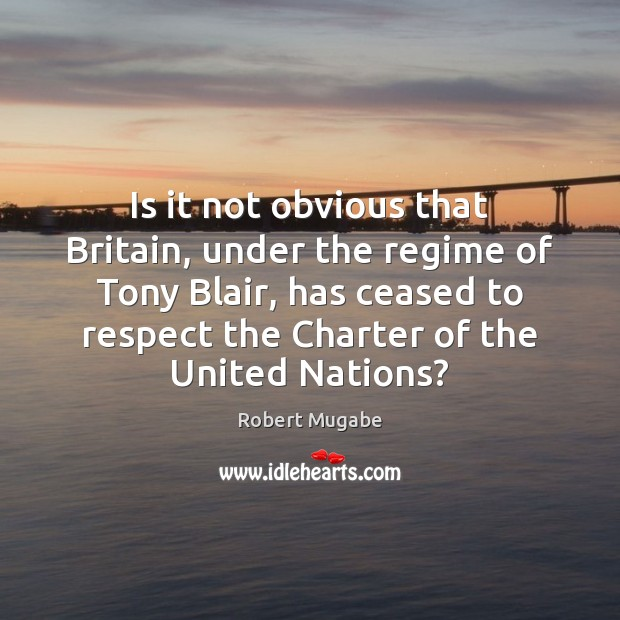 Is it not obvious that Britain, under the regime of Tony Blair, Image