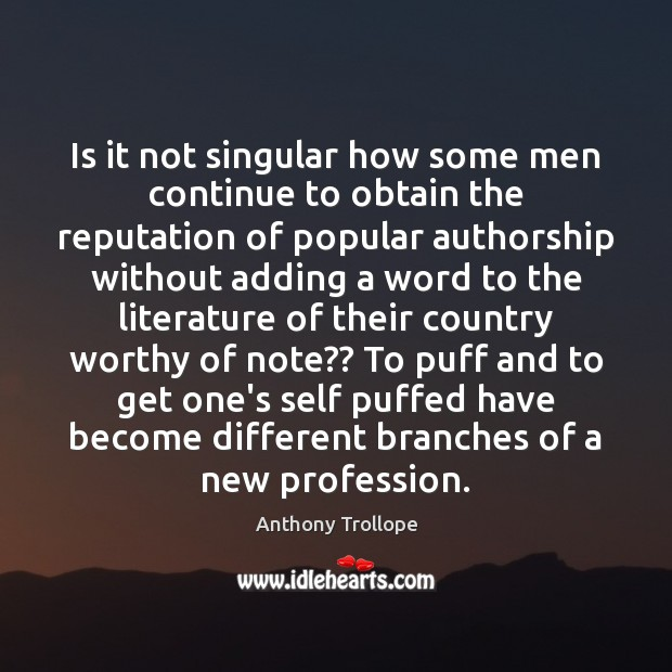 Is it not singular how some men continue to obtain the reputation Anthony Trollope Picture Quote