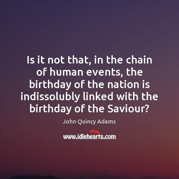 Is it not that, in the chain of human events, the birthday John Quincy Adams Picture Quote