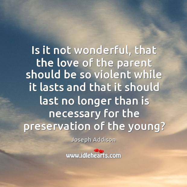 Is it not wonderful, that the love of the parent should be Image