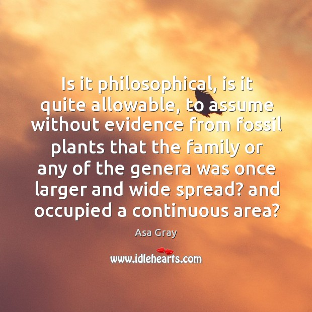 Is it philosophical, is it quite allowable, to assume without evidence from fossil plants Image