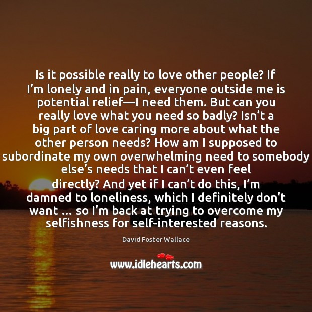 Is it possible really to love other people? If I'm lonely Image