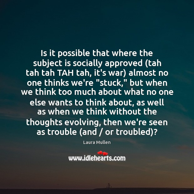 Is it possible that where the subject is socially approved (tah tah Laura Mullen Picture Quote