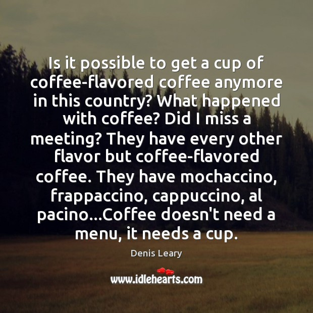 Is it possible to get a cup of coffee-flavored coffee anymore in Coffee Quotes Image