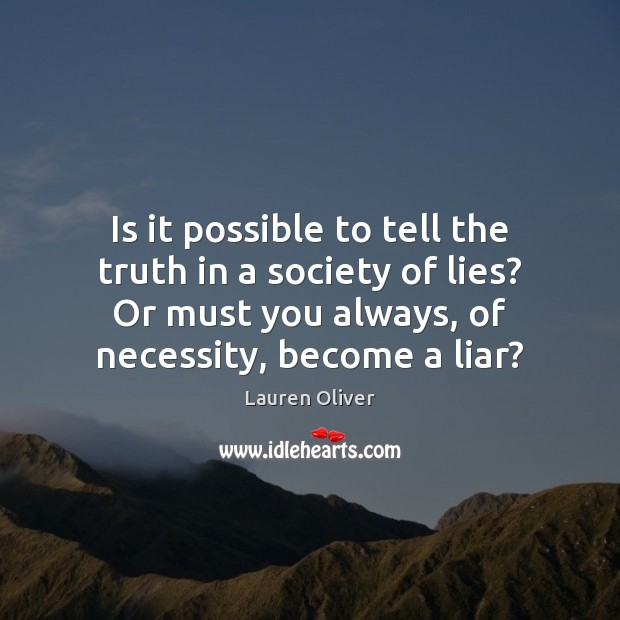 Is it possible to tell the truth in a society of lies? Lauren Oliver Picture Quote