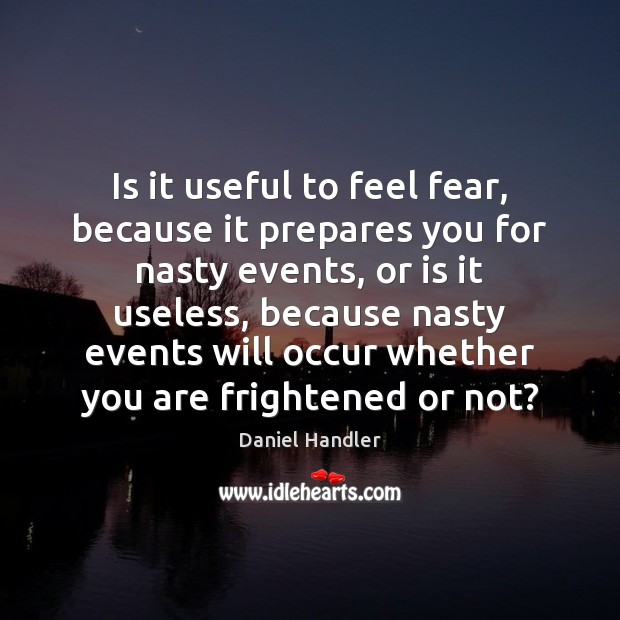 Is it useful to feel fear, because it prepares you for nasty Image