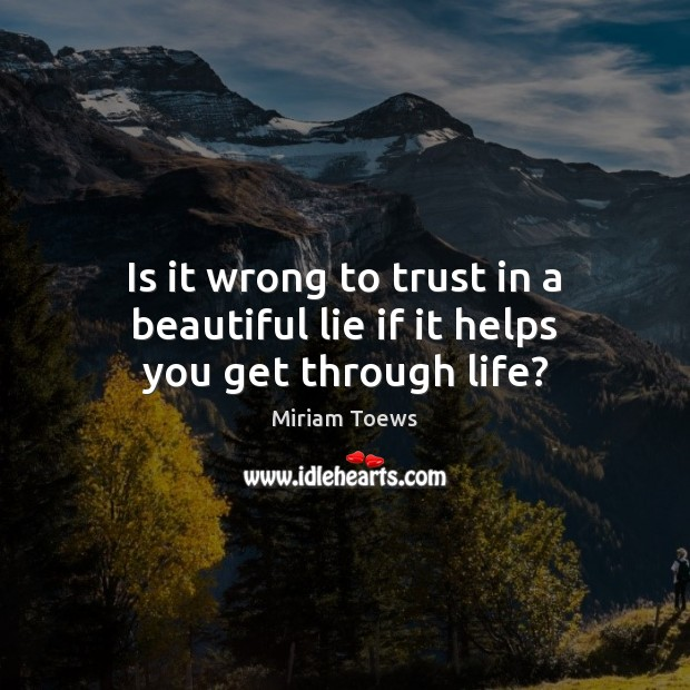 Image, Is it wrong to trust in a beautiful lie if it helps you get through life?