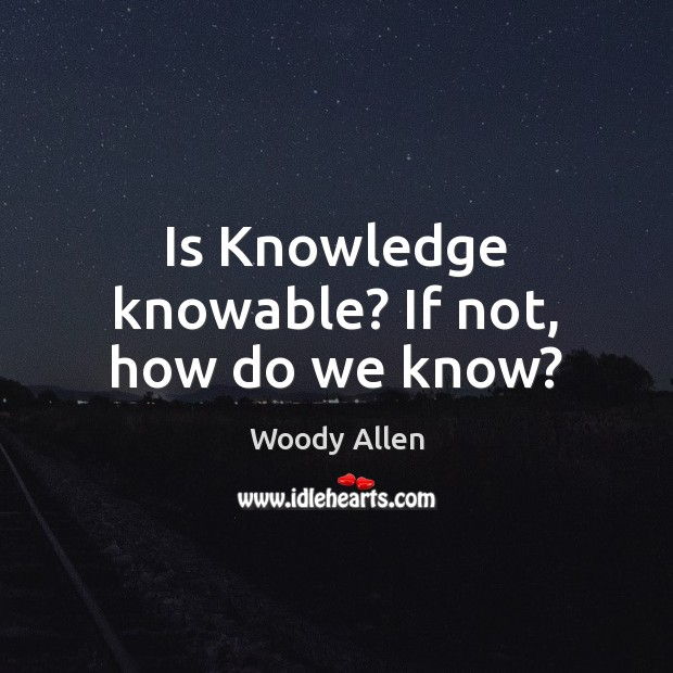 Is Knowledge knowable? If not, how do we know? Image