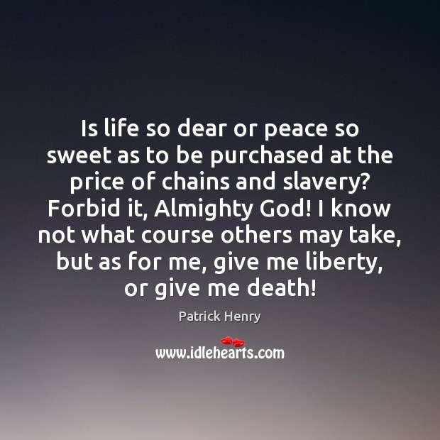 Image, Is life so dear or peace so sweet as to be purchased