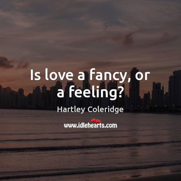 Is love a fancy, or a feeling? Image
