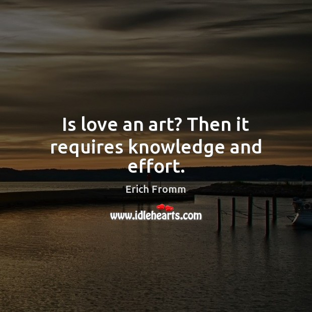 Image, Is love an art? Then it requires knowledge and effort.