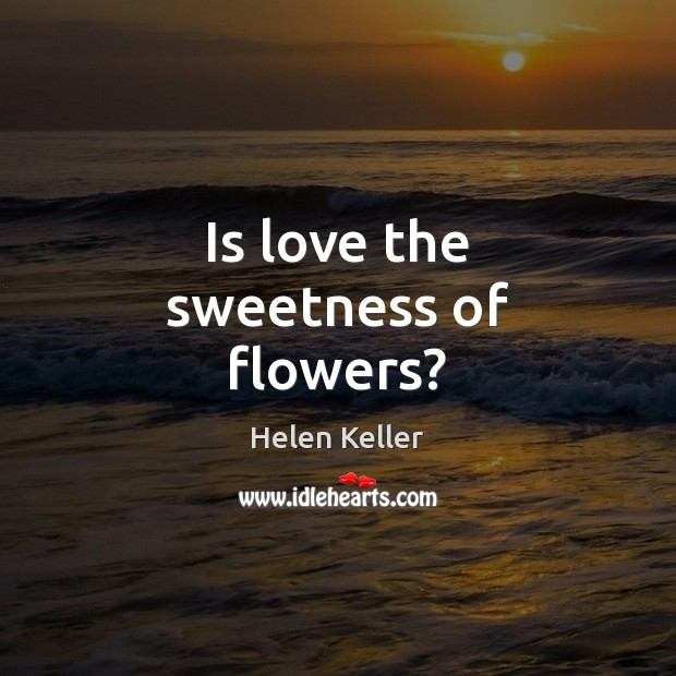 Is love the sweetness of flowers? Image