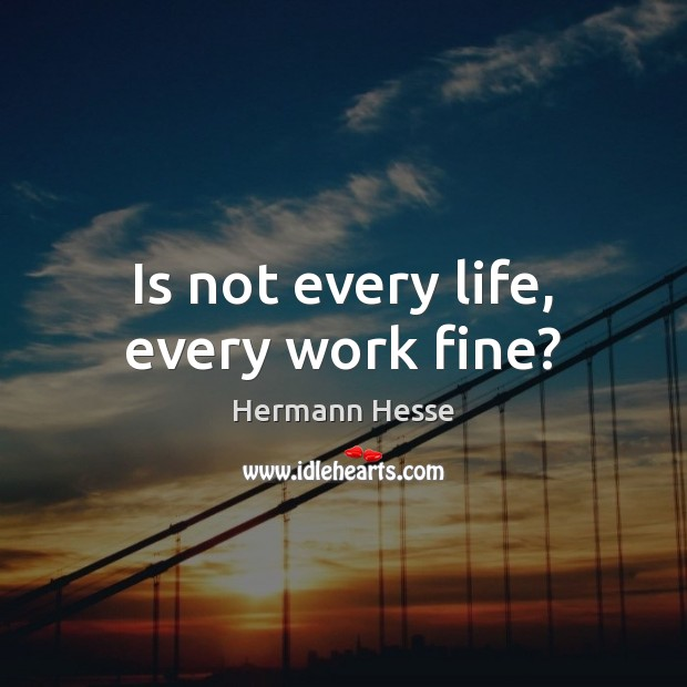 Is not every life, every work fine? Image