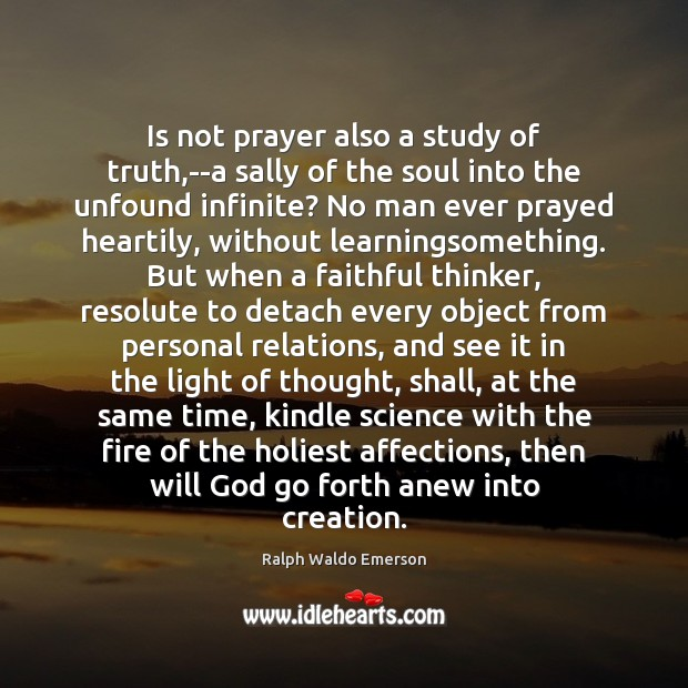 Is not prayer also a study of truth,–a sally of the Faithful Quotes Image