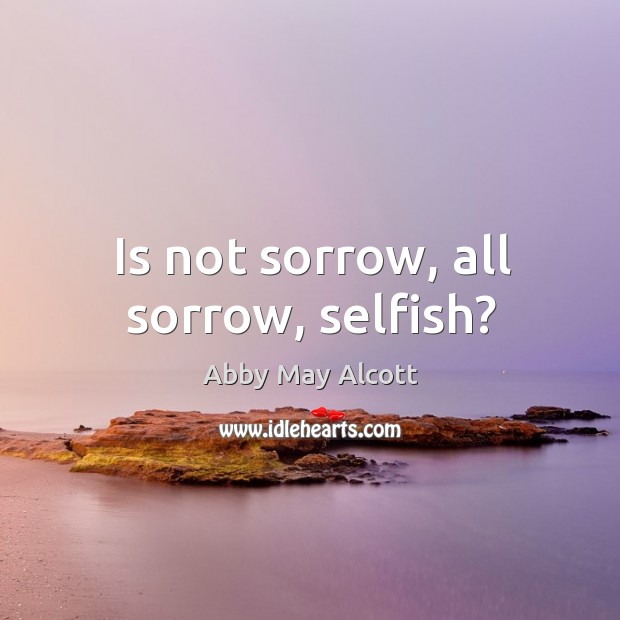 Image, Is not sorrow, all sorrow, selfish?