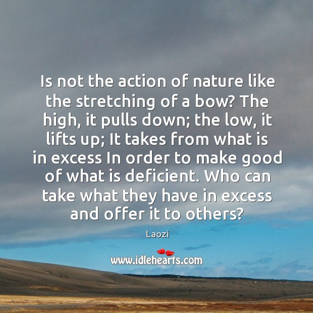 Is not the action of nature like the stretching of a bow? Image