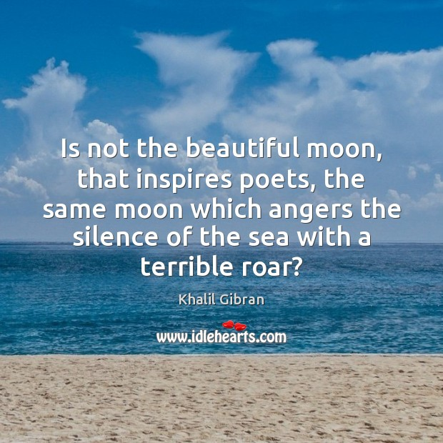 Is not the beautiful moon, that inspires poets, the same moon which Image